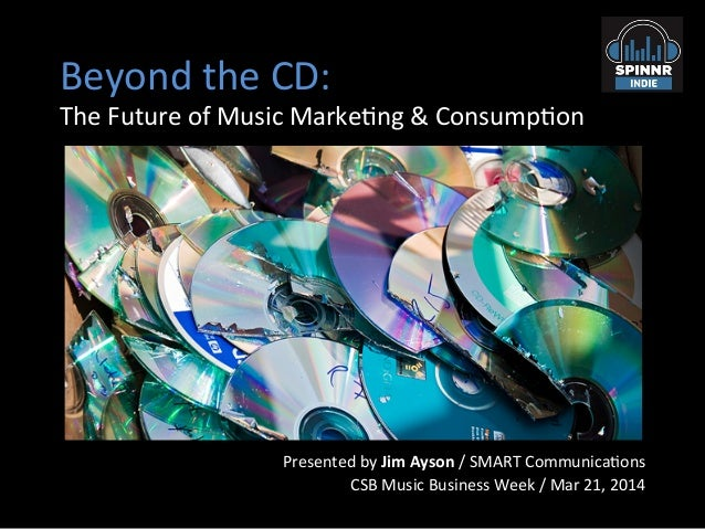 Beyond  the  CD:   The  Future  of  Music  Marke8ng  &  Consump8on   Presented  by  Jim  Ayson ...