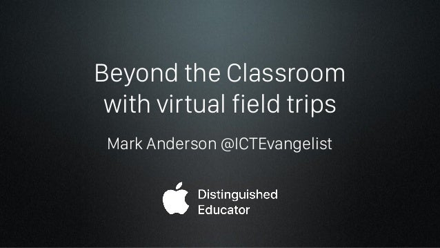 Beyond the Classroom with virtual field trips Mark Anderson @ICTEvangelist