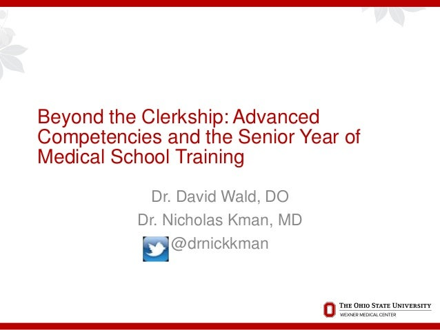 Beyond the Clerkship: Advanced Competencies and the Senior Year of Medical School Training Dr. David Wald, DO Dr. Nicholas...