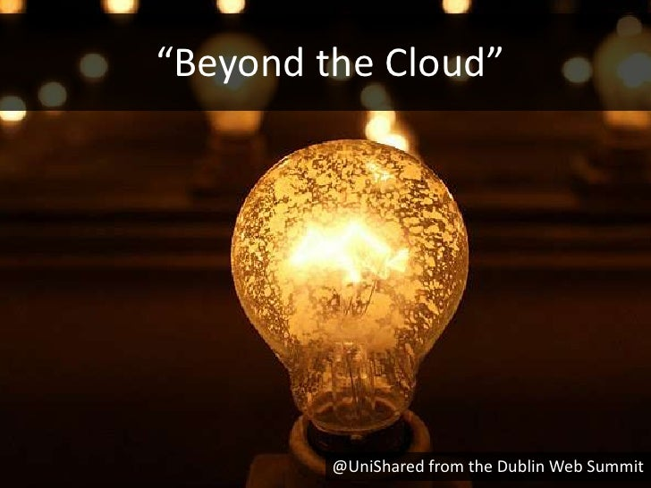 """""""Beyond the Cloud""""         @UniShared from the Dublin Web Summit"""