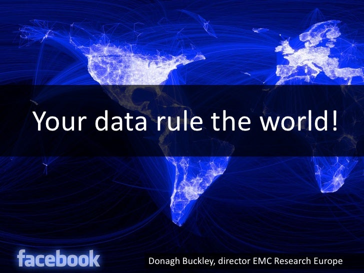 Your data rule the world!         Donagh Buckley, director EMC Research Europe