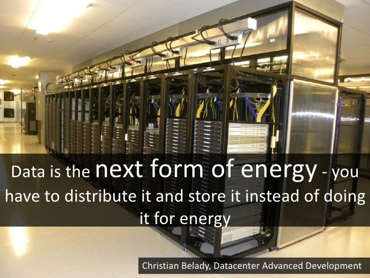 Data is the next form of energy - youhave to distribute it and store it instead of doing                   it for energy  ...