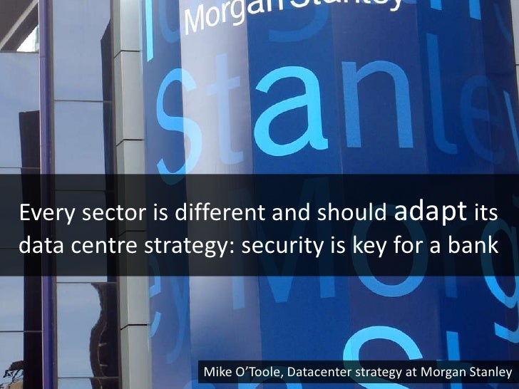 Every sector is different and should adapt itsdata centre strategy: security is key for a bank                  Mike O'Too...