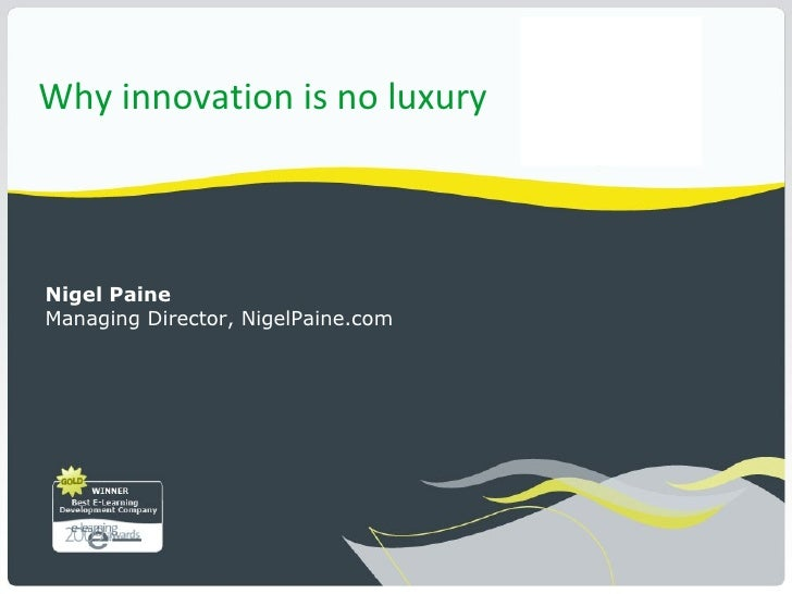 Why innovation is no luxuryNigel PaineManaging Director, NigelPaine.com
