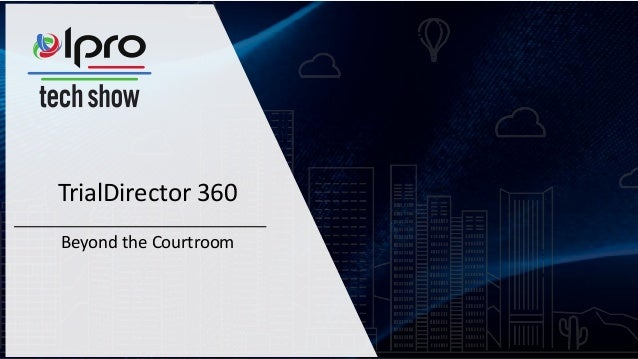 TrialDirector 360 Beyond the Courtroom