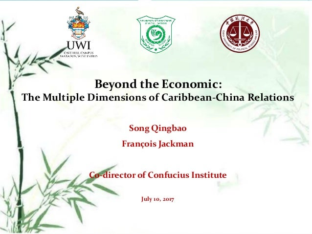Beyond the Economic: The Multiple Dimensions of Caribbean-China Relations Song Qingbao François Jackman Co-director of Con...