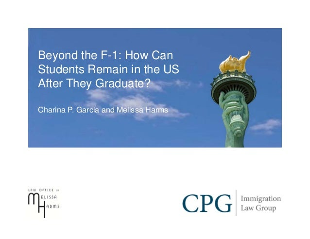 Beyond the F-1: How CanStudents Remain in the USAfter They Graduate?Charina P. Garcia and Melissa Harms