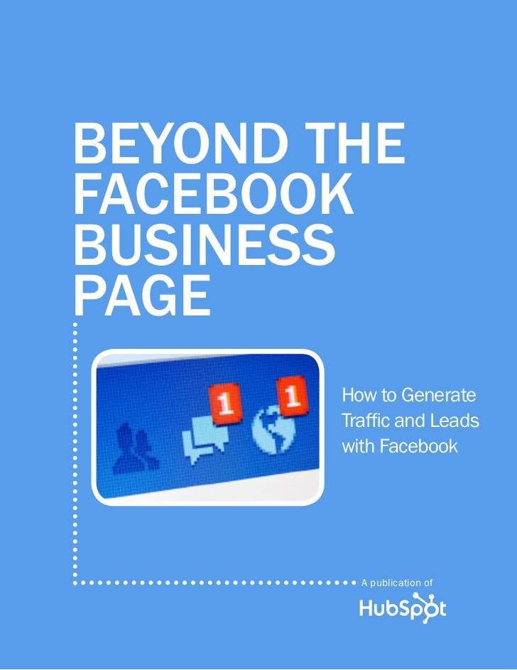 BEYOND THEFACEBOOKBUSINESSPAGE        How to Generate        Traffic and Leads        with Facebook          A publication...
