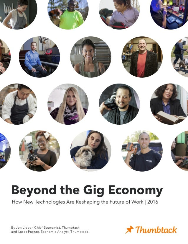 Beyond the Gig Economy How New Technologies Are Reshaping the Future of Work | 2016 By Jon Lieber, Chief Economist, Thumbt...