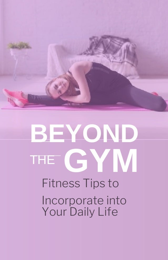 beyond the gym fitness tips to incorporate into your daily l ifepdf 1 638