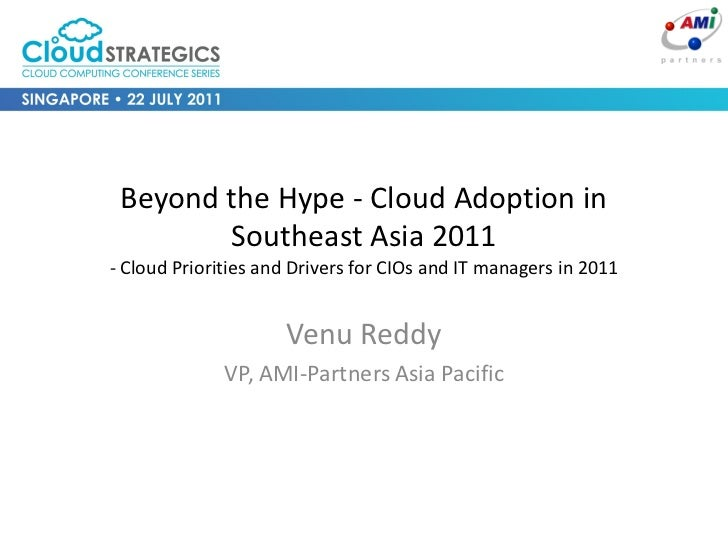 Beyond the Hype - Cloud Adoption in        Southeast Asia 2011- Cloud Priorities and Drivers for CIOs and IT managers in 2...