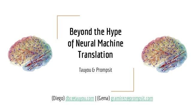 Beyond the Hype of Neural Machine Translation Tauyou & Prompsit (Diego) dbc@tauyou.com | (Gema) gramirez@prompsit.com