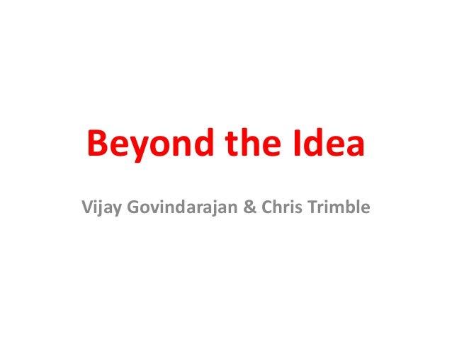 Beyond the Idea Vijay Govindarajan & Chris Trimble
