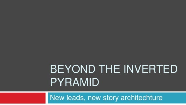 BEYOND THE INVERTED PYRAMID New leads, new story architechture