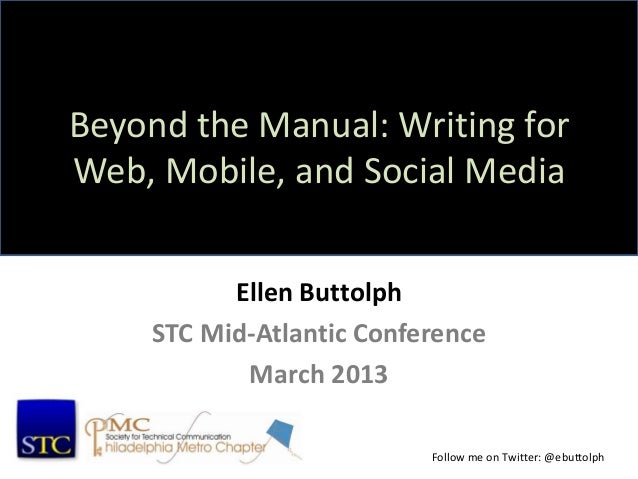 Beyond the Manual: Writing forWeb, Mobile, and Social Media          Ellen Buttolph    STC Mid-Atlantic Conference        ...