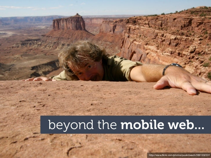 beyond the mobile web...               http://www.flickr.com/photos/puuikibeach/3991552331