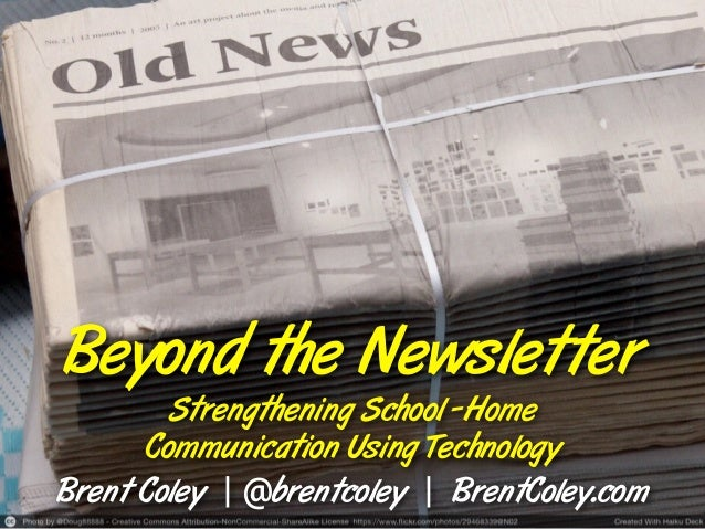 Beyond the Newsletter Strengthening School -Home Communication Using Technology Brent Coley | @brentcoley | BrentColey.com