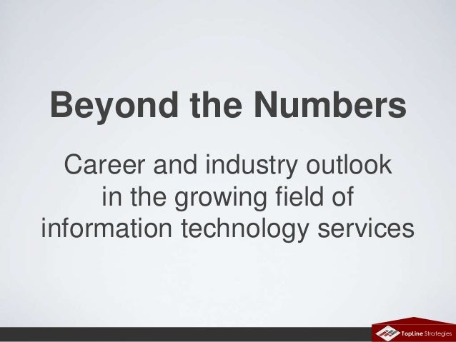 Beyond the Numbers Career and industry outlook in the growing field of information technology services  TopLine Strategies