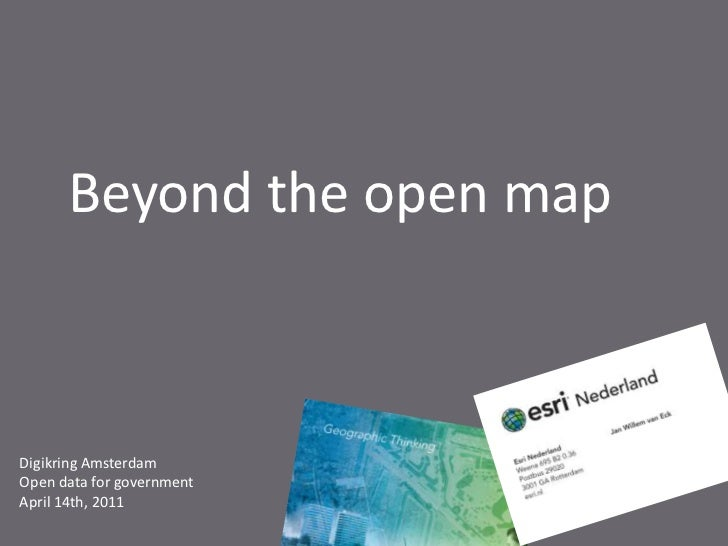 Beyond the open map<br />Digikring Amsterdam<br />Open data forgovernment<br />April 14th, 2011<br />