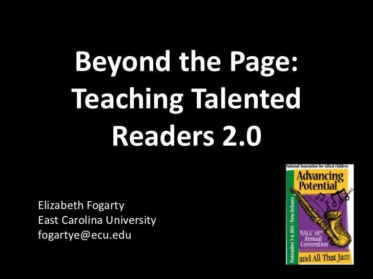 Beyond the Page:      Teaching Talented         Readers 2.0Elizabeth FogartyEast Carolina Universityfogartye@ecu.edu