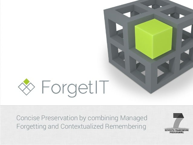 Concise Preservation by combining Managed Forgetting and Contextualized Remembering