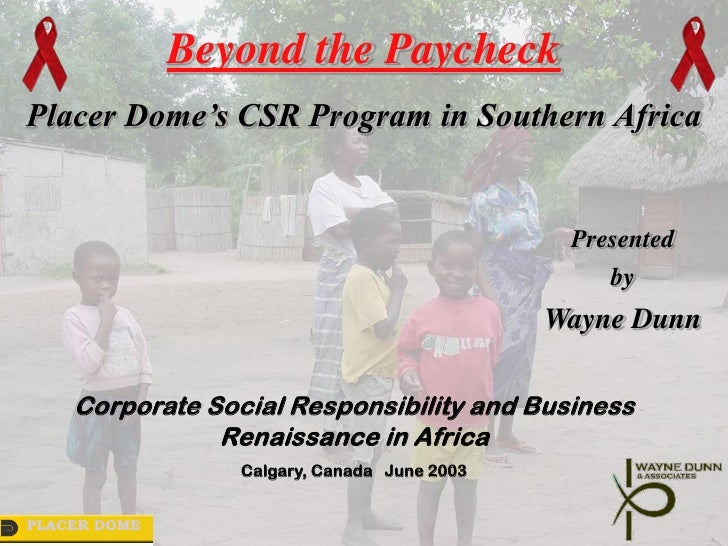 Beyond the PaycheckPlacer Dome's CSR Program in Southern Africa                                              Presented    ...