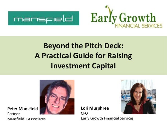 Beyond the Pitch Deck: A Practical Guide for Raising Investment Capital Lori Murphree CFO Early Growth Financial Services ...