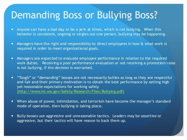 bullying bosses organizational behavior It is also quite common: according to a recent survey by cipd, 91% of employees believe their organisation doesn't deal with bullying at work adequately quite often there are reasons why bosses behave in a certain way and showing understanding can help to either diffuse or resolve situations.