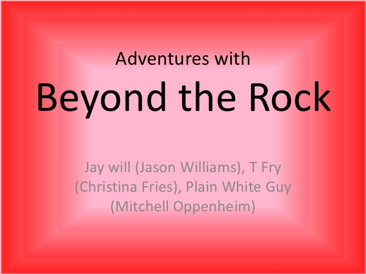 Adventures with Beyond the Rock<br />Jay will (Jason Williams), T Fry (Christina Fries), Plain White Guy (Mitchell Oppenhe...