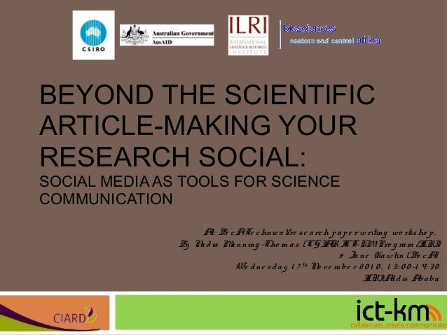 BEYOND THE SCIENTIFIC ARTICLE-MAKING YOUR RESEARCH SOCIAL: SOCIAL MEDIA AS TOOLS FOR SCIENCE COMMUNICATION At: Be cATe chn...
