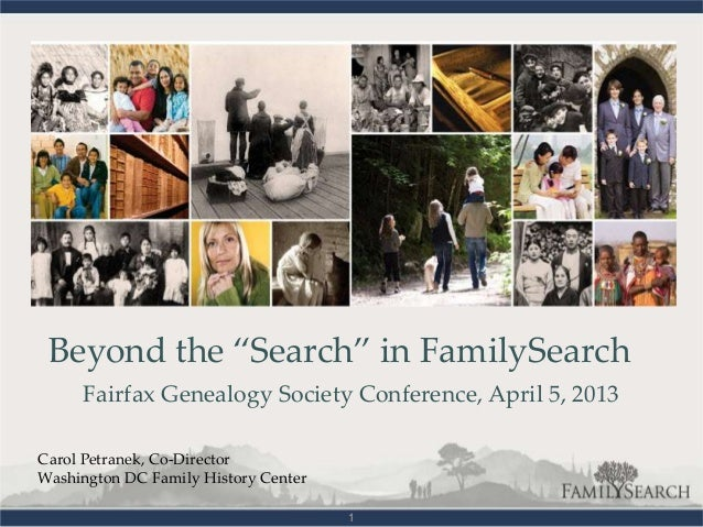 """Beyond the """"Search"""" in FamilySearch     Fairfax Genealogy Society Conference, April 5, 2013Carol Petranek, Co-DirectorWash..."""