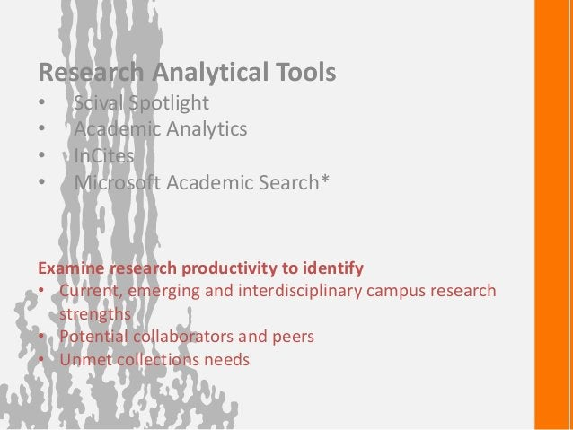 Research Analytical Tools• Scival Spotlight• Academic Analytics• InCites• Microsoft Academic Search*Examine research produ...