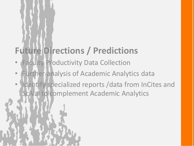 Future Directions / Predictions• Faculty Productivity Data Collection• Further analysis of Academic Analytics data• Identi...
