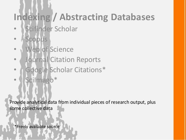 Indexing / Abstracting Databases• Scifinder Scholar• Scopus• Web of Science• Journal Citation Reports• Google Scholar Cita...