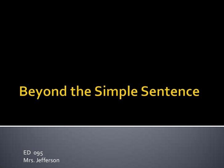 Beyond the Simple Sentence<br />ED  095<br />Mrs. Jefferson<br />