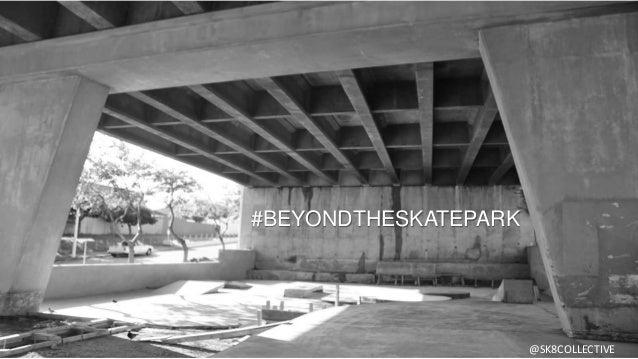 #BEYONDTHESKATEPARK @SK8COLLECTIVE