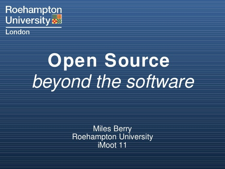 Open Source  beyond the software Miles Berry Roehampton University iMoot 11