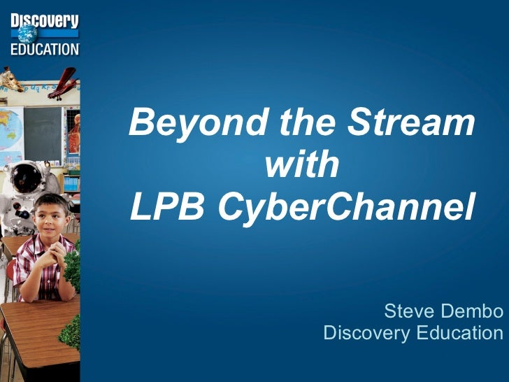 Beyond the Stream with LPB CyberChannel Steve Dembo Discovery Education