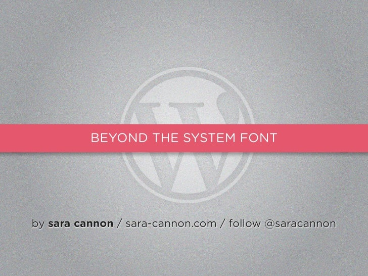 BEYOND THE SYSTEM FONT     by sara cannon / sara-cannon.com / follow @saracannon