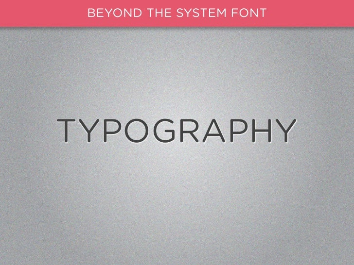 Beyond the System Font - Advanced Web Typography Slide 3