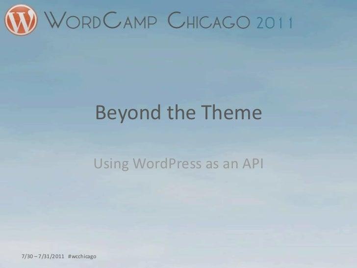 Beyond the Theme<br />Using WordPress as an API<br />