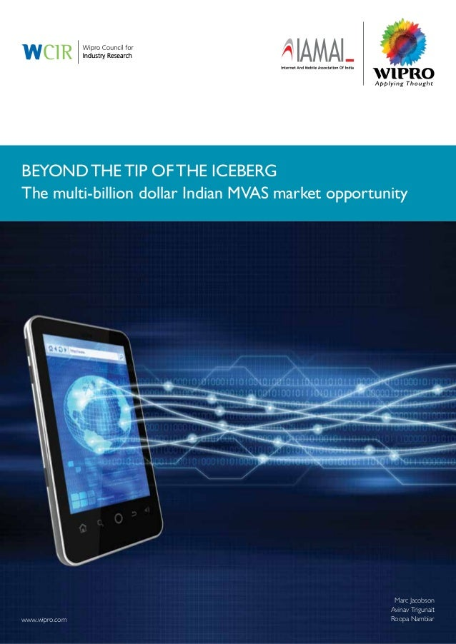 www.wipro.com Beyond the Tip of the Iceberg The multi-billion dollar Indian MVAS market opportunity Marc Jacobson Avinav T...