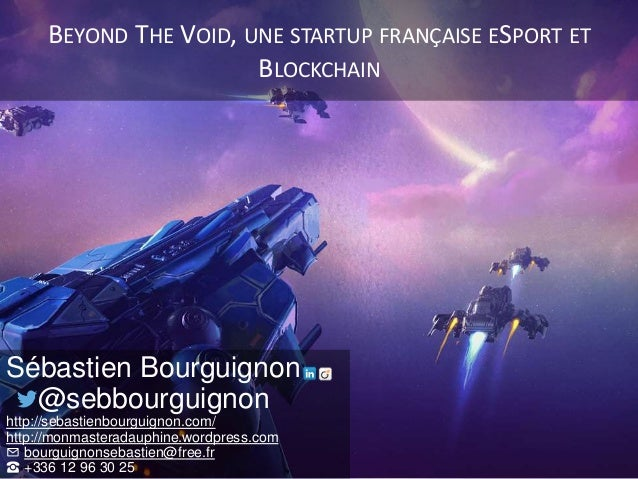 BEYOND THE VOID, UNE STARTUP FRANÇAISE ESPORT ET BLOCKCHAIN Sébastien Bourguignon @sebbourguignon http://sebastienbourguig...
