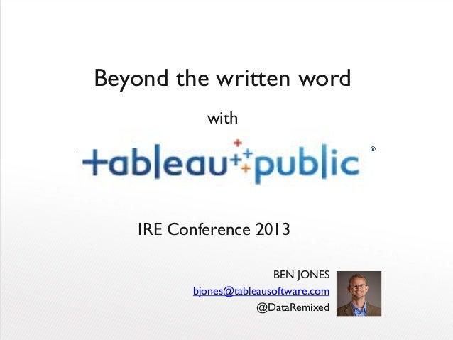 IRE Conference 2013BEN JONESbjones@tableausoftware.com@DataRemixedBeyond the written wordwith