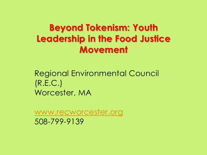 Beyond Tokenism: YouthLeadership in the Food Justice         MovementRegional Environmental Council(R.E.C.)Worcester, MAww...