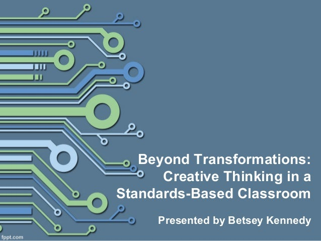 Beyond Transformations:Creative Thinking in aStandards-Based ClassroomPresented by Betsey Kennedy