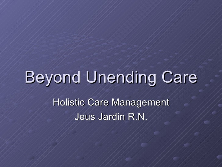 Beyond Unending Care Holistic Care Management Jeus Jardin R.N.