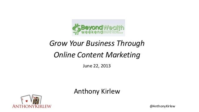 @AnthonyKirlewGrow Your Business ThroughOnline Content MarketingJune 22, 2013Anthony Kirlew
