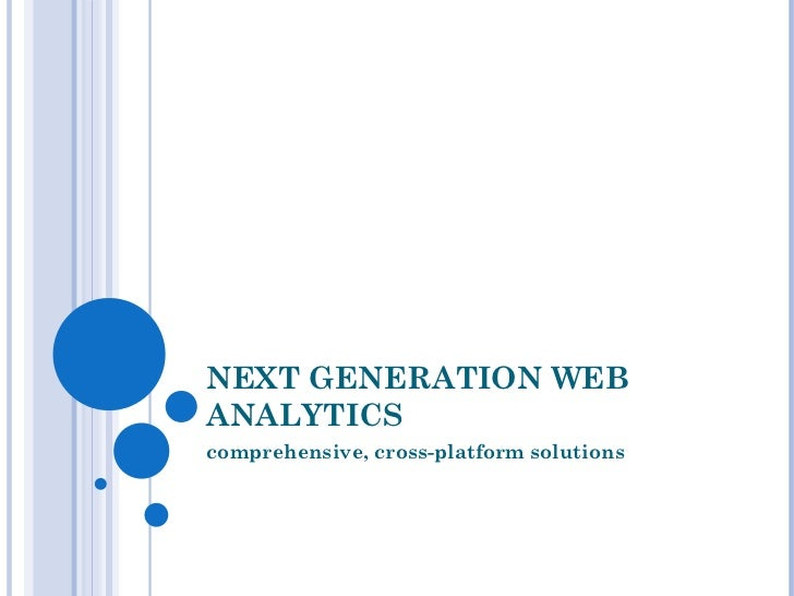 NEXT GENERATION WEB ANALYTICS  comprehensive, cross-platform solutions