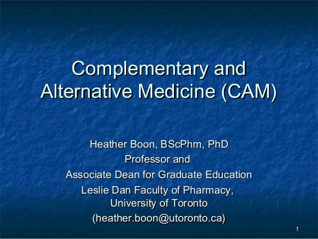 Complementary andComplementary andAlternative Medicine (CAM)Alternative Medicine (CAM)Heather Boon, BScPhm, PhDHeather Boo...